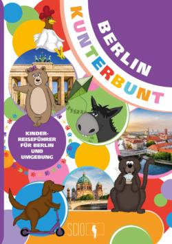 Berlin Kunterbunt – Der Kinderreiseführer für Berlin und Umgebung